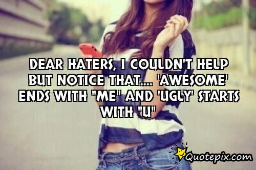 DEAR HATERS, I COULDN'T HELP BUT NOTICE THAT.... 'awesome' ends ...