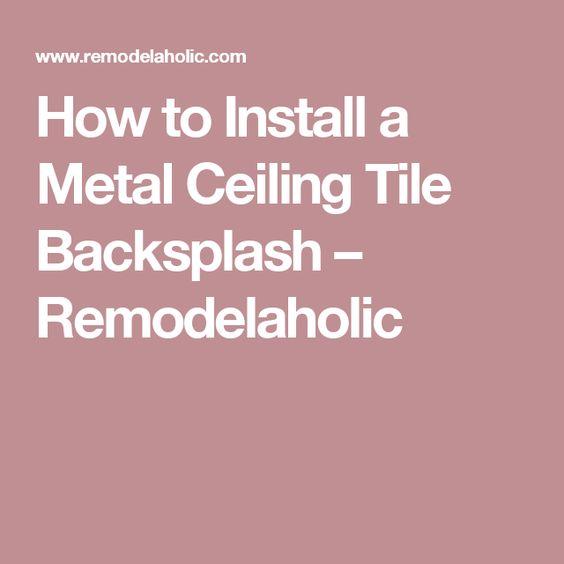 How to Install a Metal Ceiling Tile Backsplash – Remodelaholic