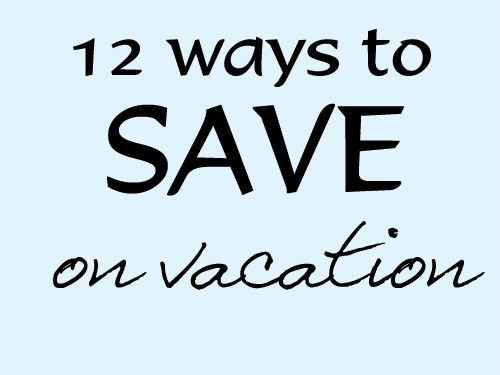 12 Ways to Save on Vacation