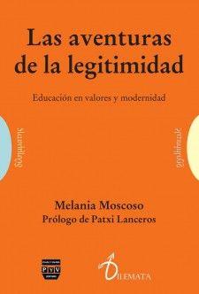 Las aventuras de la legitimidad : educación en valores y modernidad / Melania Moscoso 1 ed. Editorial:Pozuelo de Alarcón, Madrid : Plaza y Valdés, 2014 http://absysnetweb.bbtk.ull.es/cgi-bin/abnetopac01?TITN=513847