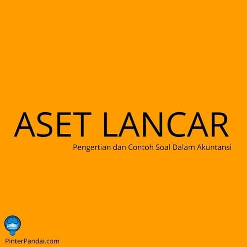 Aset Lancar Atau Aktiva Lancar Current Asset Contoh Soal Jawaban Akuntansi Matematika Laporan Keuangan