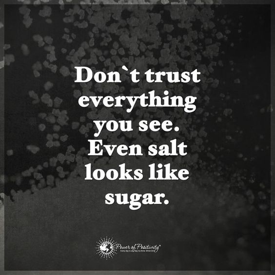 """Don't trust everything you see. Even salt looks like sugar. #powerofpositivity"":"