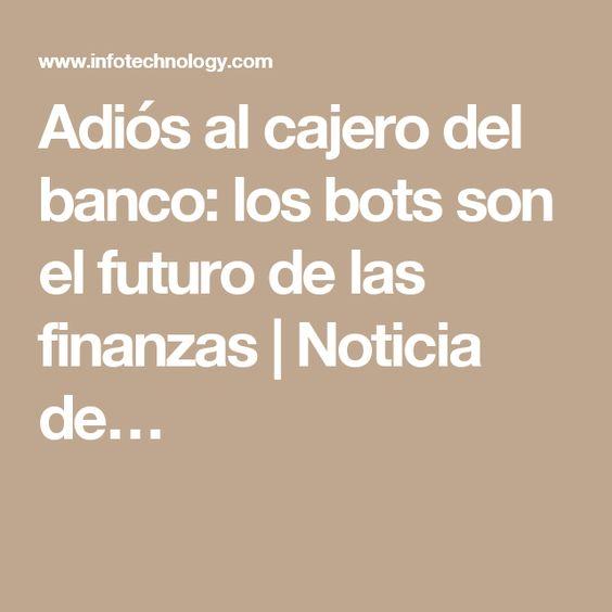Adiós al cajero del banco: los bots son el futuro de las finanzas | Noticia de…