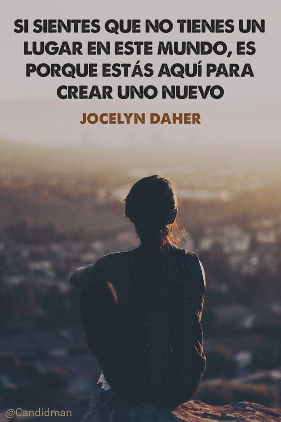 Si sientes que no tienes un lugar en este mundo es porque estás aquí para crear uno nuevo. Jocelyn Daher @Candidman #Frases Frases Celebres Candidman Jocelyn Daher Motivación @candidman