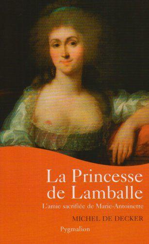 Amazon.fr - La princesse de Lamballe : L'amie sacrifiée de Marie-Antoinette - Michel de Decker - Livres
