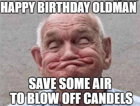 Happy Birthday Old Man Memes Old Man Birthday Funny Birthday Meme Old Man Meme
