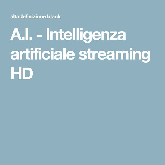 A.I. - Intelligenza artificiale streaming HD