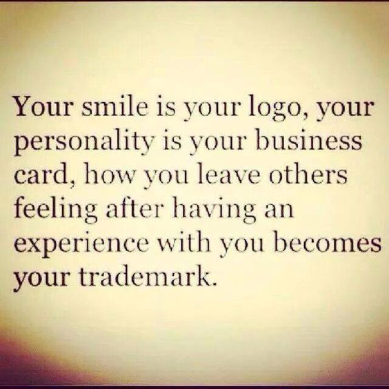 Your smile is your logo. Your personality is your business card. How you leave others feeling after an experience with you becomes your trademark. - Jay Danzie