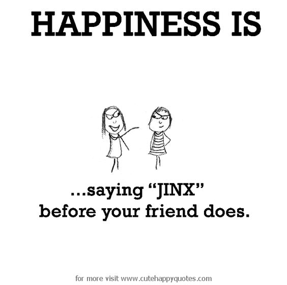 "Happiness is, saying ""jinx"" before your friend does. - Cute Happy Quotes"