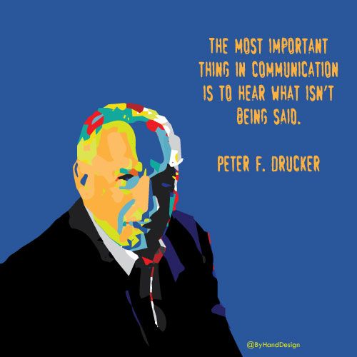 The most important thing in communication is to hear what isn't being said -Peter Drucker