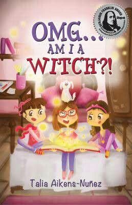 """""""OMG...Am I A Witch?!""""  ***  Talia Aikens-Nunez  (2013)"""