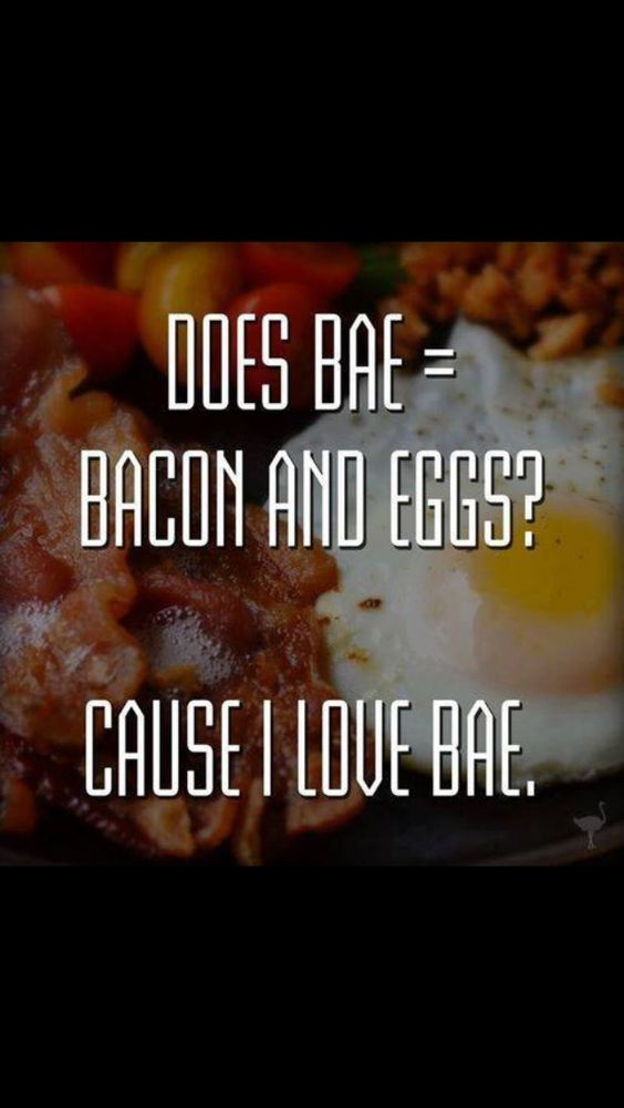 Quotes Bae Mean Quotesgram: Does Bae = Bacon And Eggs? Because I Love Bae