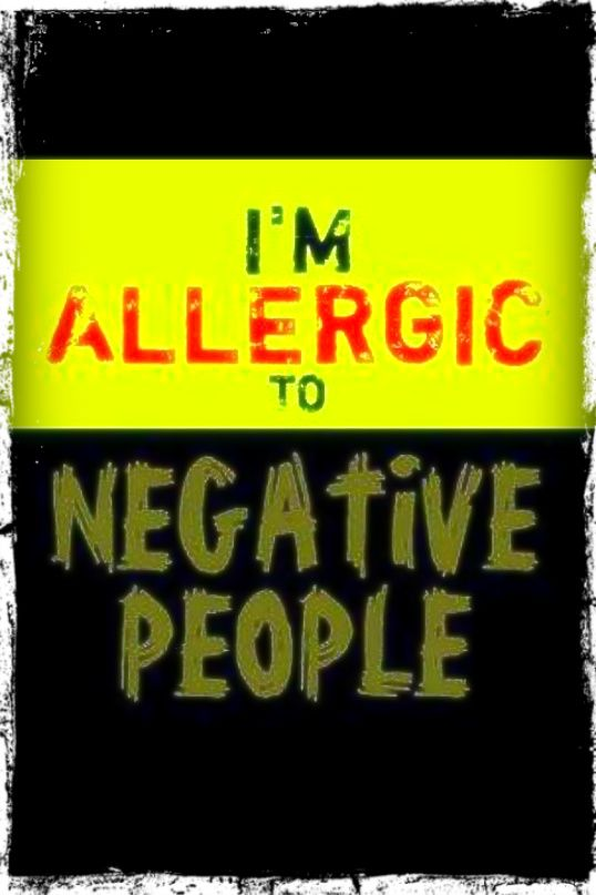 I'm allergic to negative people AND bullies!!