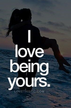 I love being yours