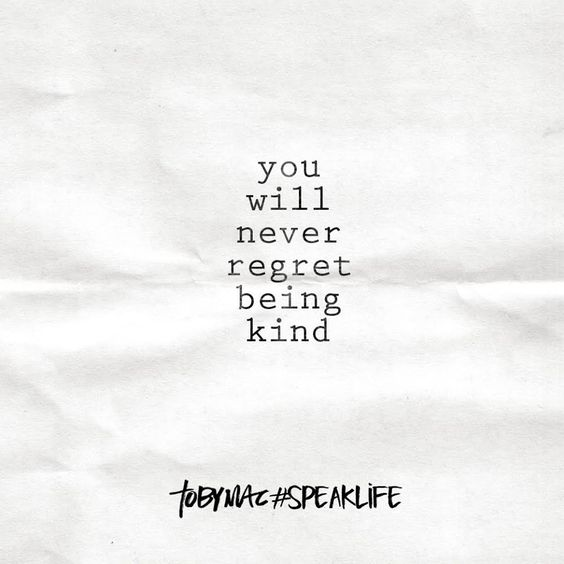 You will never regret being kind. #SpeakLife: