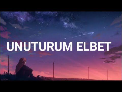 Rafet El Roman Unuturum Elbet Lyrics Sarki Sozleri Ft Derya Youtube Sarkilar Sarki Sozleri Youtube