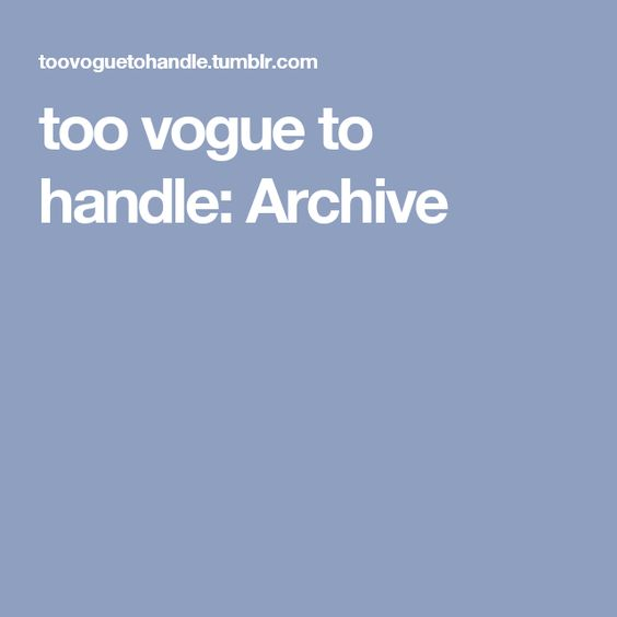too vogue to handle: Archive
