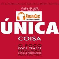A Unica Coisa resumido em audio para você. Assine em www.resumocast.com.br