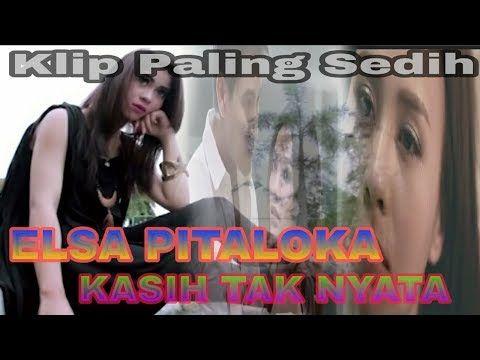 Klip Paling Sedih L Kasih Tak Nyata L Cover Elsa Pitaloka Full