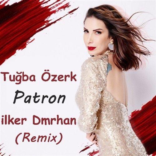 Tugba Ozerk Patron Ilker Dmrhan Remix