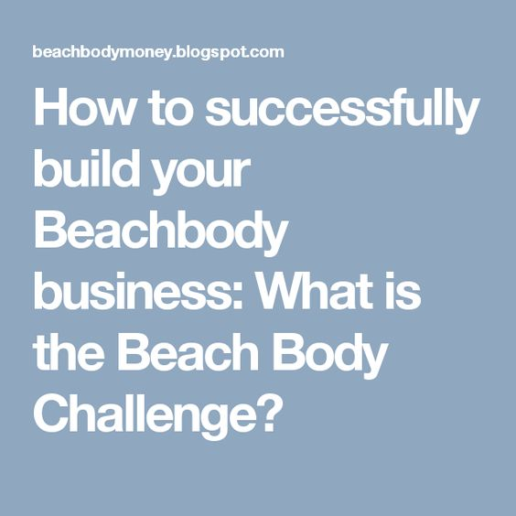 How to successfully build your Beachbody business: What is the Beach Body Challenge?