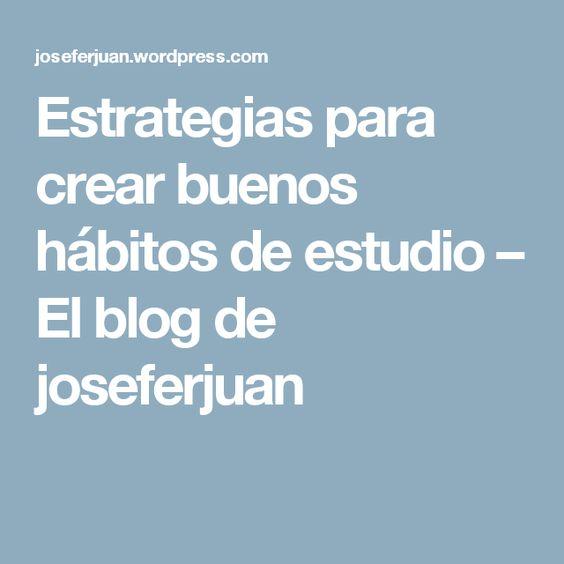 Estrategias para crear buenos hábitos de estudio – El blog de joseferjuan