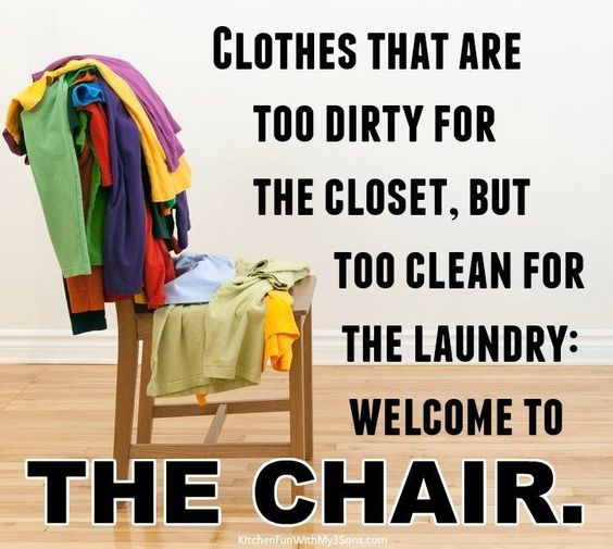 Image result for clothes that are too dirty for the closet, but oo clean for the laundry. WELCOME THE CHAIR