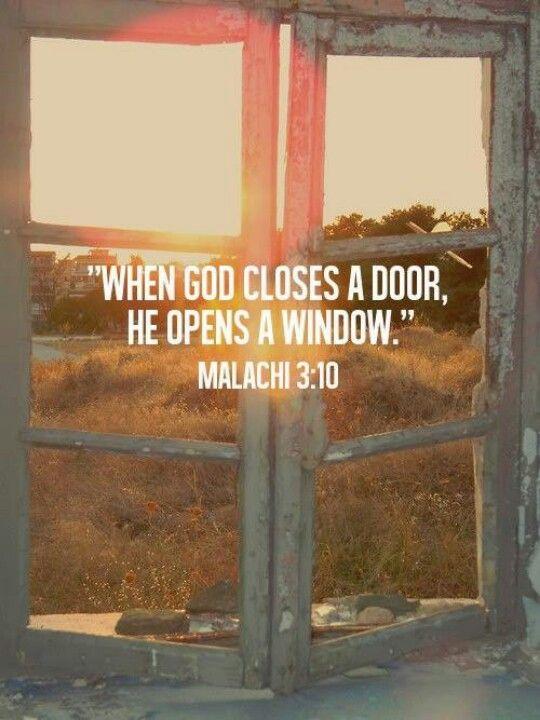 """When God closes a door, He opens a window"" --Malachi 3:10 ..."