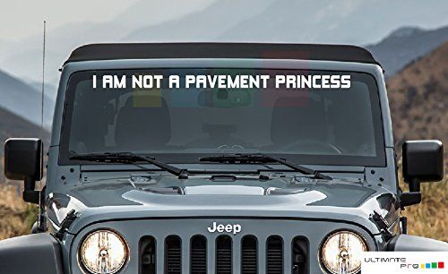 Front Windshield Sticker Decal Kit I Am Not A Pavement Princess For Jeep Wrangler Https Toys Boutiquecloset Com Pro Jeep Decals Jeep Wrangler Jeep Stickers