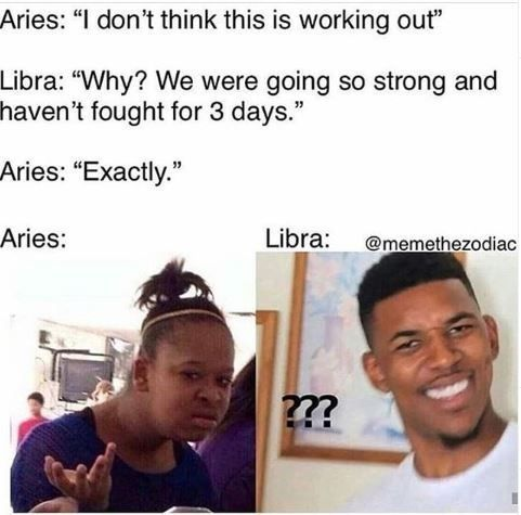 Fifteen Libra Memes For The Autumn Babies Libra Zodiac Facts Aries Zodiac Facts Zodiac Signs Funny