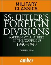 SS: Hitler's Foreign Divisions: Foreign Volunteers in the Waffen-SS by Chris Bishop, Amber Books