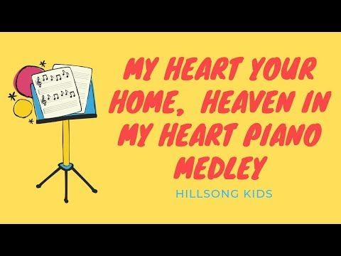My Heart Your Home Heaven In My Heart Piano Medley Hillsong