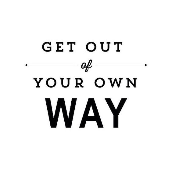 Get our of your own way
