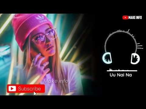Uu Nai Na Dj Song Uunainafullsonguu Nai Na Dj Remix Full Song Uu Nai Na Dj Song 2019 Youtube Dj Songs Romantic Songs Video Lyrics Of English Songs