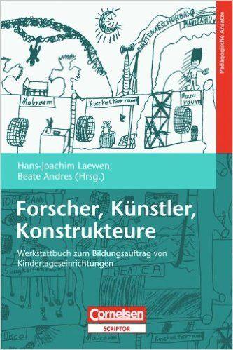 Forscher, Künstler, Konstrukteure: Werkstattbuch zum Bildungsauftrag von Kindertageseinrichtungen: Amazon.de: Hans-Joachim Laewen, Beate Andres: Bücher