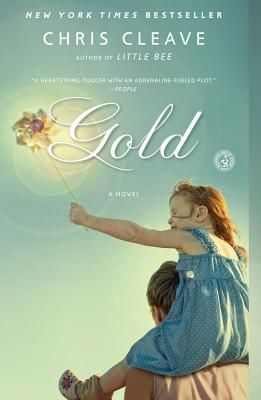 Gold by Chris Cleave - Kate Meadows, a world champion athlete whose eight-year-old daughter Sophie is battling a recurrence of childhood leukemia just as Kate is about to compete for her last chance at an Olympic gold medal.