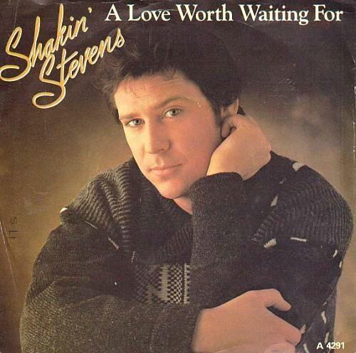 A Love Worth Waiting For 1984 Uk 7 Inch Vinyl Sleeve Shakin Stevens Steven Worth The Wait Vinyl Records For Sale