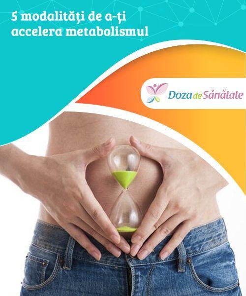 pierde greutatea prin accelerarea metabolismului