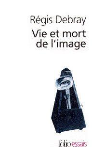 Vie et mort de l'image // Régis Debray // Gallimard, folio essais