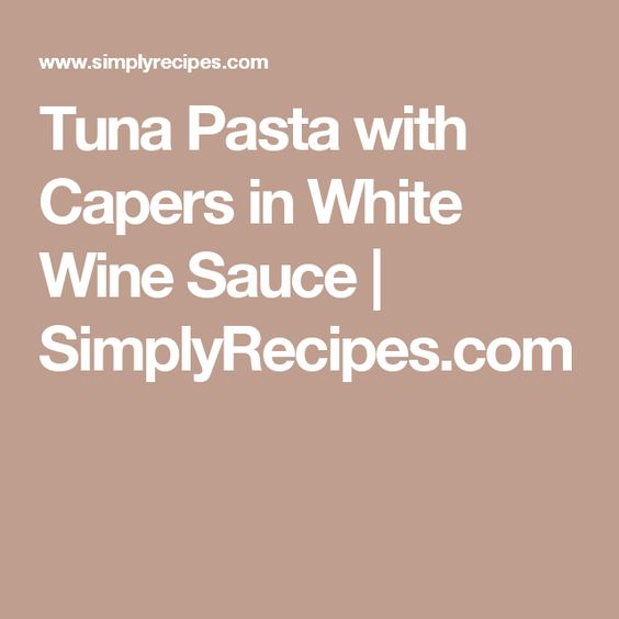 Tuna Pasta with Capers in White Wine Sauce | SimplyRecipes.com