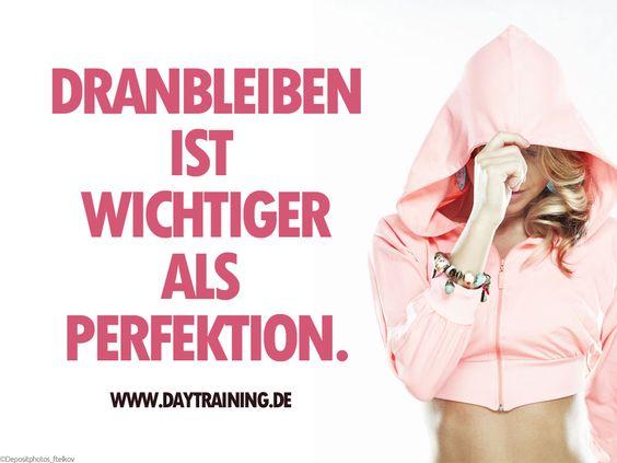 Dranbleiben ist wichtiger als Perfektion. #Daytraining #Fitness #Training #Abnehmen #Diaet #Motivation