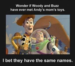 toy story joke= woody and buzz lol