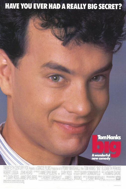 Big (1988), directed by Penny Marshall, starring Tom Hanks, Elizabeth Perkins and Robert Loggia