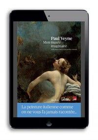 """La peinture italienne racontée par Paul Veyne - """"Mon musée imaginaire"""" de Paul Veyne - Trophée du livre numérique enrichi format ePub - 2013"""