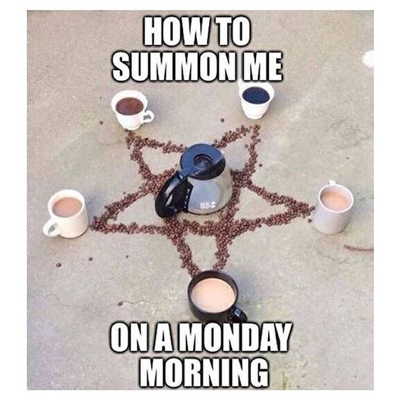 Funny Monday Coffee Meme : How to summon me on a monday morning coffee witchcraft