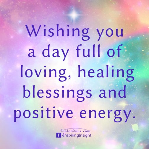 Wishing you a day full of loving, healing blessings and positive energy.