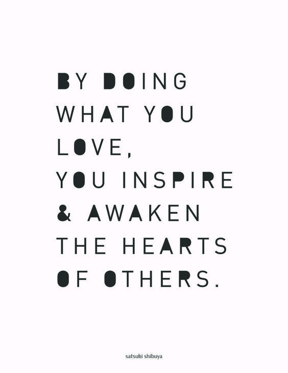 doing what we love inspires others: