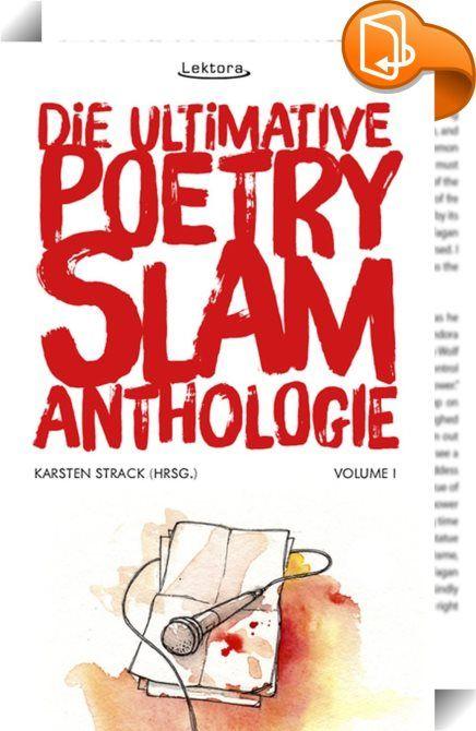 Die ultimative Poetry-Slam-Anthologie I    ::  Die deutschsprachige Poetry-Slam-Szene feiert im Jahr 2014 ihr 20-jähriges Jubiläum. Diesen historischen Moment nimmt der Lektora Verlag als größter deutschsprachiger Poetry-Slam-Buchverlag sehr gerne zum Anlass, um eine Anthologie vorzulegen, die einen Querschnitt deutschsprachiger Slam-Texte aus den vergangenen 10 Jahren bietet. In der Anthologie sind insgesamt 24 Texte von 23 Autoren und einer Autorin versammelt. Sie beinhaltet zahlreic...