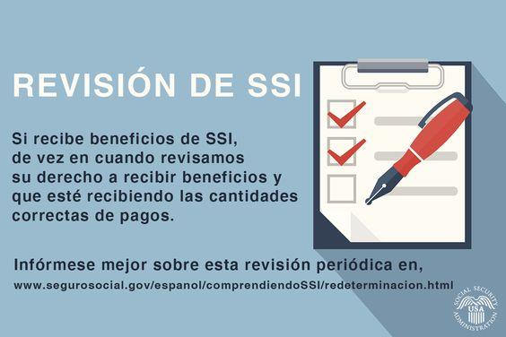 Si recibe SSI, de vez en cuando revisamos su derecho y que reciba la cantidad correcta. Vea  www.socialsecurity.gov/espanol/comprendiendoSSI/redeterminacion.html#a0=0