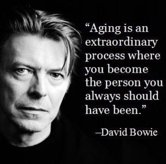 "www.mantranslated.com - David. ""Ageing is an extraordinary process where you become the person you always should have been."